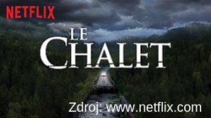 Le Chalet - francuzsky serial naNetflixe